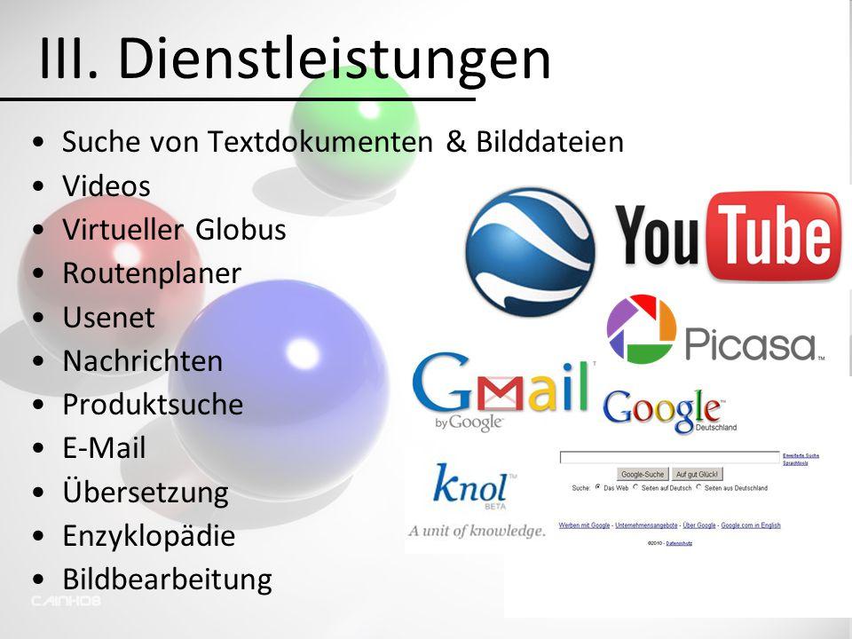 III. Dienstleistungen Suche von Textdokumenten & Bilddateien Videos Virtueller Globus Routenplaner Usenet Nachrichten Produktsuche E-Mail Übersetzung