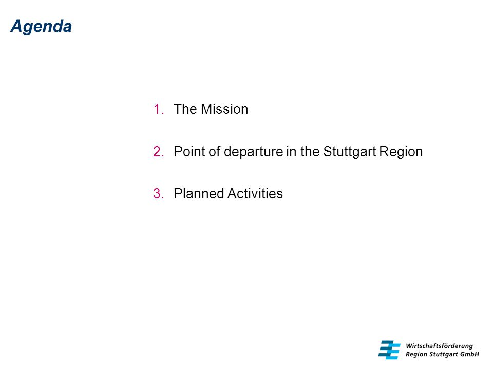 Agenda 1.The Mission 2.Point of departure in the Stuttgart Region 3.Planned Activities
