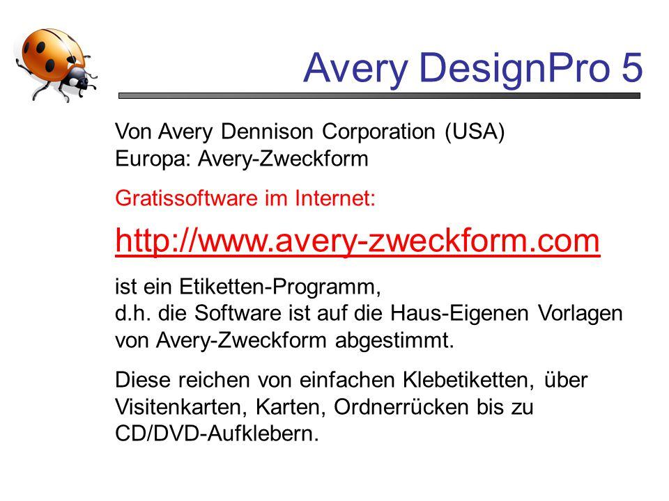 Avery DesignPro 5 Von Avery Dennison Corporation (USA) Europa: Avery-Zweckform Gratissoftware im Internet: http://www.avery-zweckform.com ist ein Etik