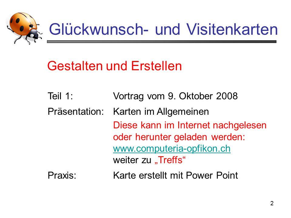 2 Glückwunsch- und Visitenkarten Teil 1:Vortrag vom 9. Oktober 2008 Präsentation:Karten im Allgemeinen Diese kann im Internet nachgelesen oder herunte