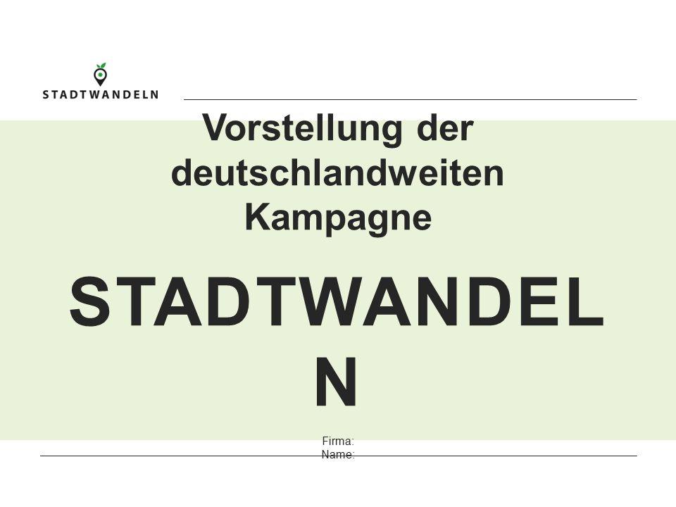 UN D EINE KAMPAGNE DES GEFÖRDERT DURCH UN D EINE KAMPAGNE DES GEFÖRDERT DURCH Vorstellung der deutschlandweiten Kampagne STADTWANDEL N Firma: Name: