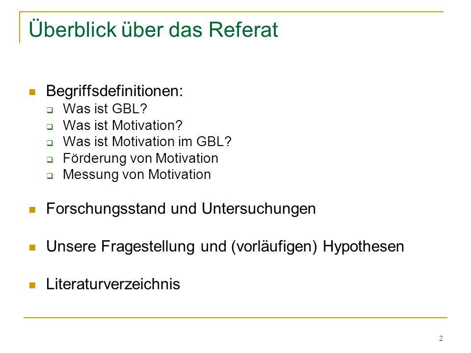 2 Überblick über das Referat Begriffsdefinitionen:  Was ist GBL?  Was ist Motivation?  Was ist Motivation im GBL?  Förderung von Motivation  Mess