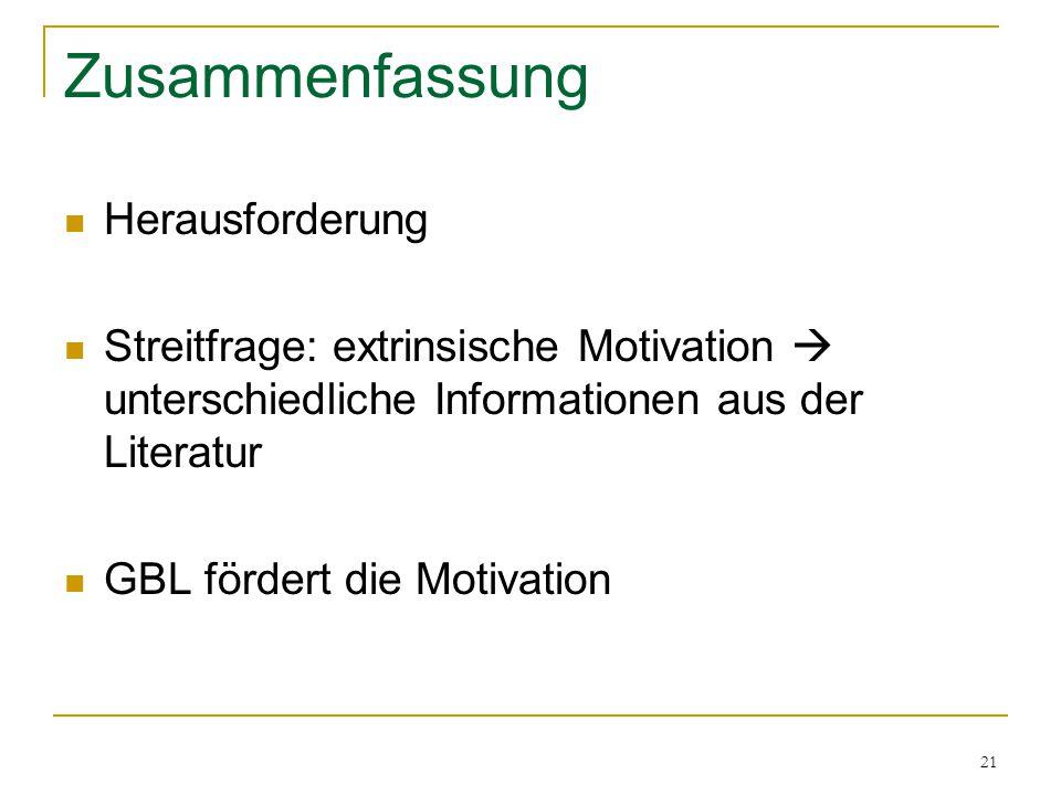 21 Zusammenfassung Herausforderung Streitfrage: extrinsische Motivation  unterschiedliche Informationen aus der Literatur GBL fördert die Motivation