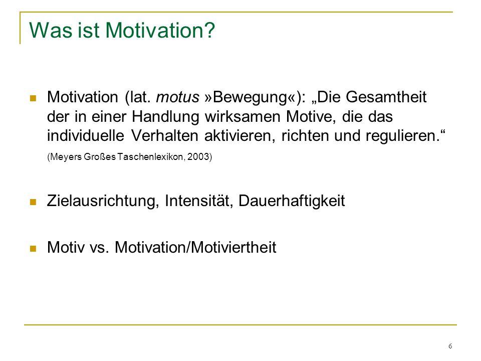 """6 Was ist Motivation? Motivation (lat. motus »Bewegung«): """"Die Gesamtheit der in einer Handlung wirksamen Motive, die das individuelle Verhalten aktiv"""