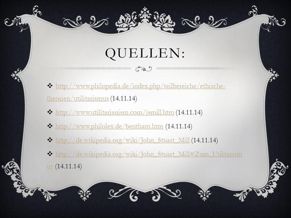 QUELLEN:  http://www.philopedia.de/index.php/teilbereiche/ethische- theorien/utilitarismus (14.11.14) http://www.philopedia.de/index.php/teilbereiche