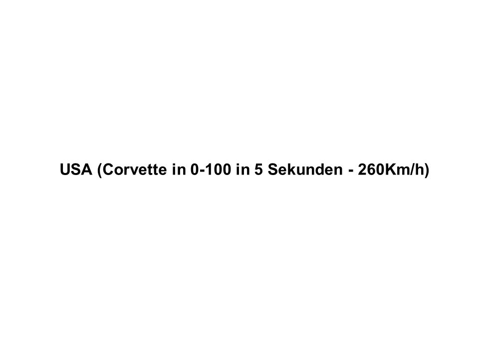 USA (Corvette in 0-100 in 5 Sekunden - 260Km/h)