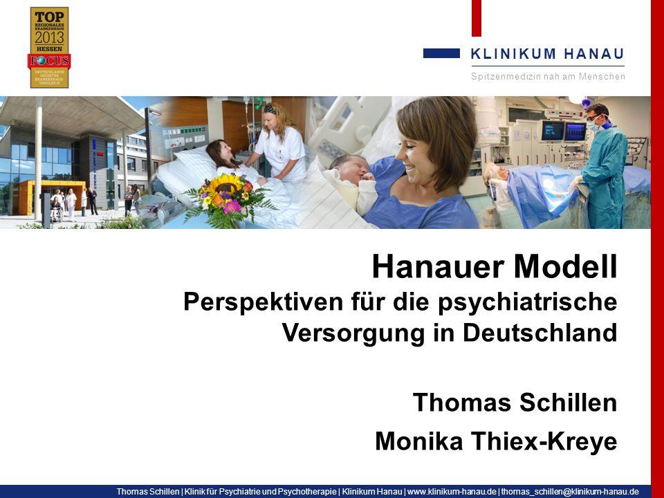 KLINIKUM HANAU Spitzenmedizin nah am Menschen Thomas Schillen, Monika Thiex-Kreye | Hanauer Modell – Perspektiven für die psychiatrische Versorgung in