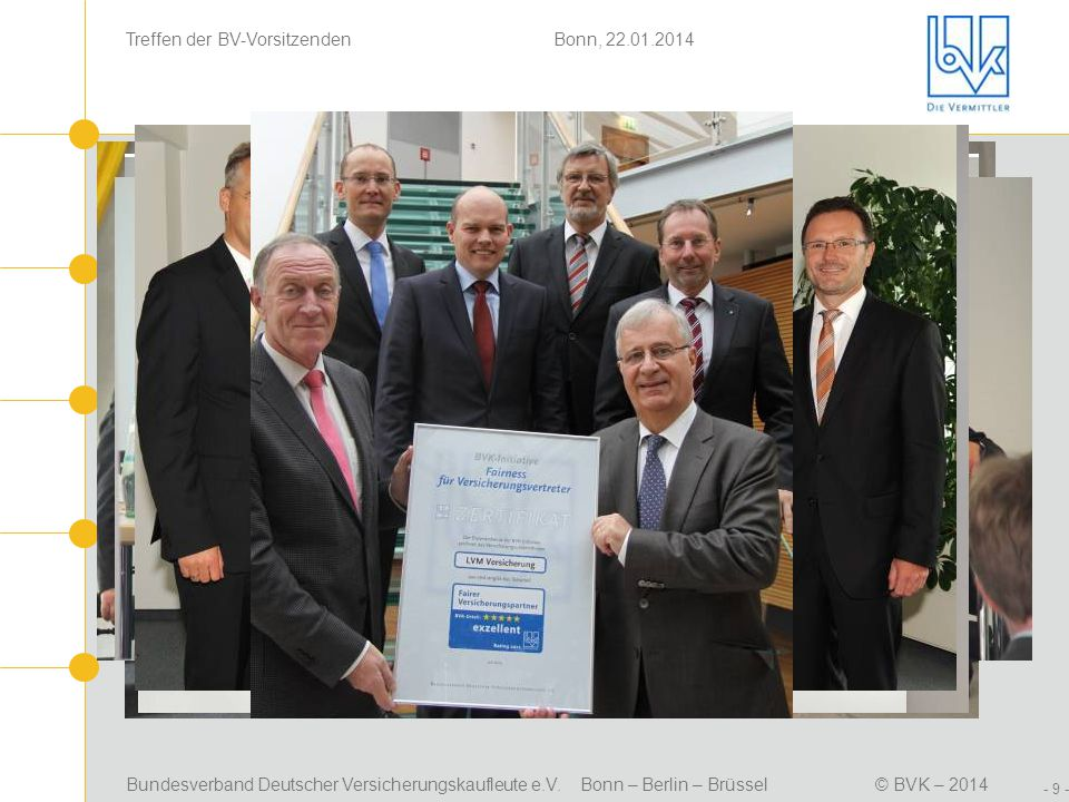 Bundesverband Deutscher Versicherungskaufleute e.V. Bonn – Berlin – Brüssel© BVK – 2014 Treffen der BV-Vorsitzenden Bonn, 22.01.2014 - 9 - Positionsbe