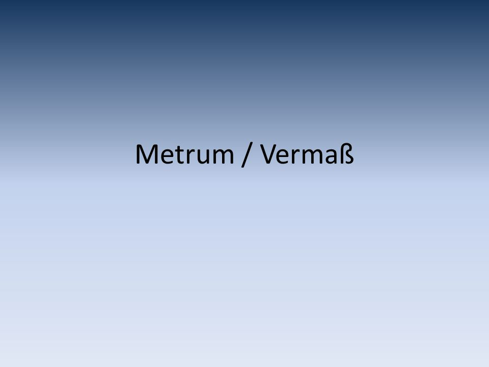 Metrum / Vermaß