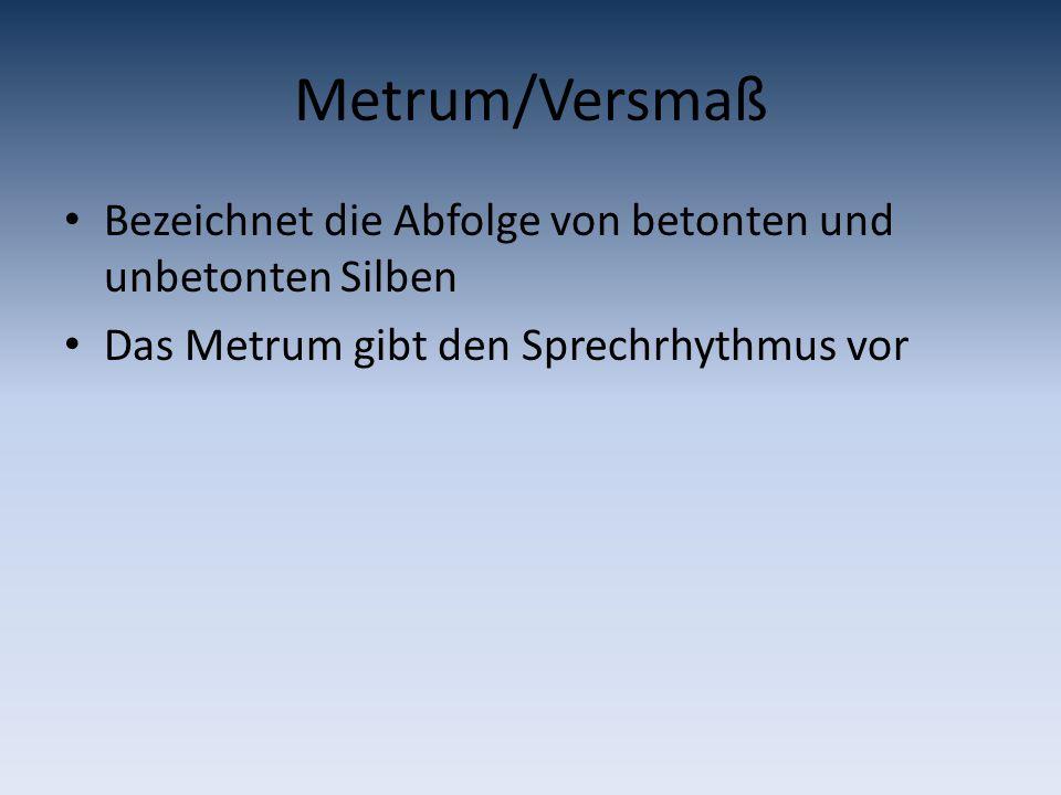 Metrum/Versmaß Bezeichnet die Abfolge von betonten und unbetonten Silben Das Metrum gibt den Sprechrhythmus vor