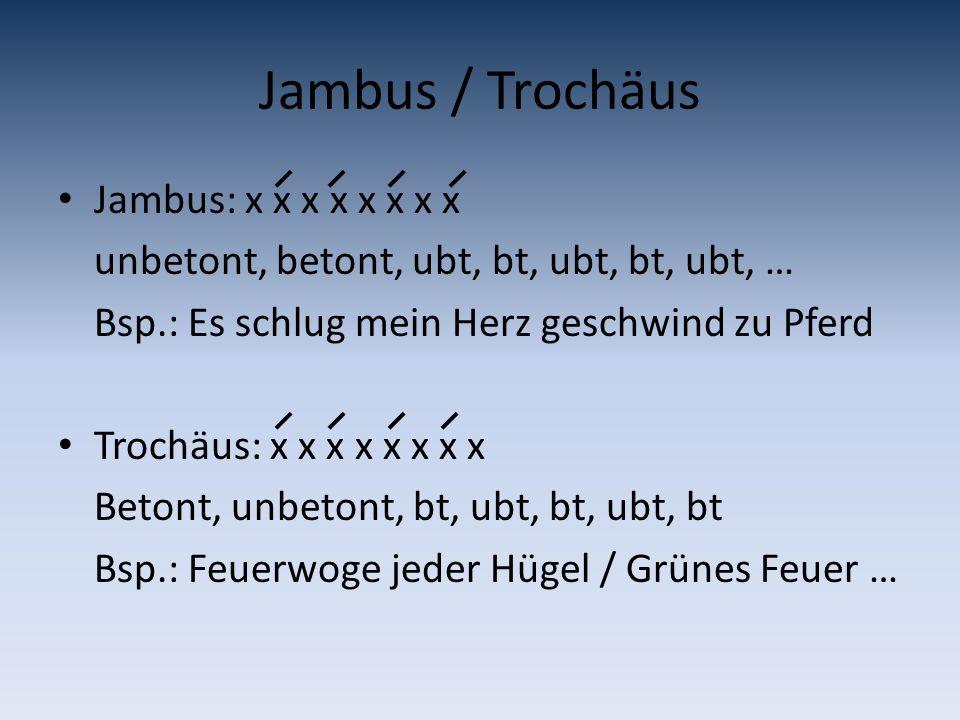 Jambus / Trochäus Jambus: x x x x x x x x unbetont, betont, ubt, bt, ubt, bt, ubt, … Bsp.: Es schlug mein Herz geschwind zu Pferd Trochäus: x x x x x