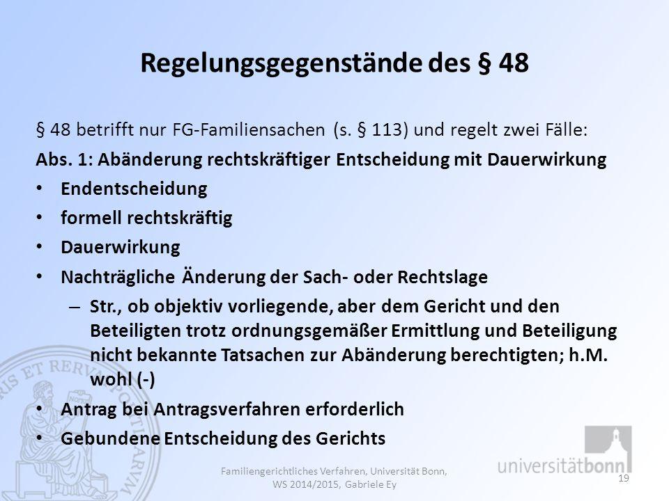 Regelungsgegenstände des § 48 § 48 betrifft nur FG-Familiensachen (s. § 113) und regelt zwei Fälle: Abs. 1: Abänderung rechtskräftiger Entscheidung mi