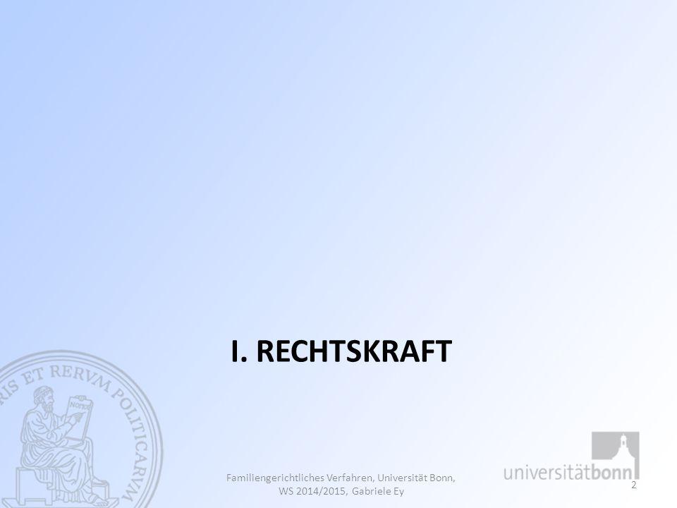 I. RECHTSKRAFT Familiengerichtliches Verfahren, Universität Bonn, WS 2014/2015, Gabriele Ey 2