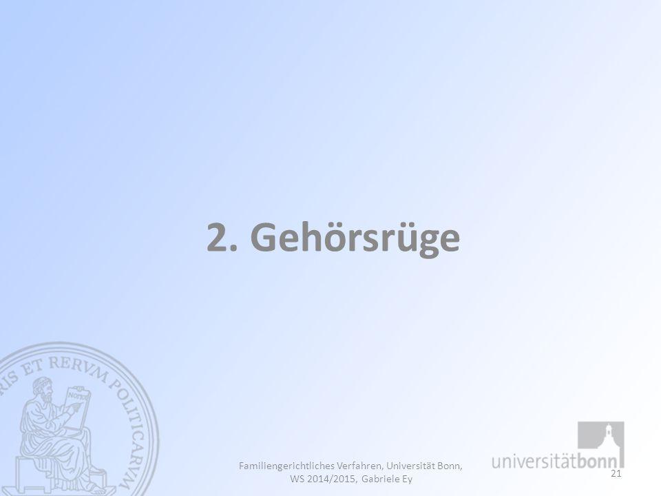2. Gehörsrüge Familiengerichtliches Verfahren, Universität Bonn, WS 2014/2015, Gabriele Ey 21