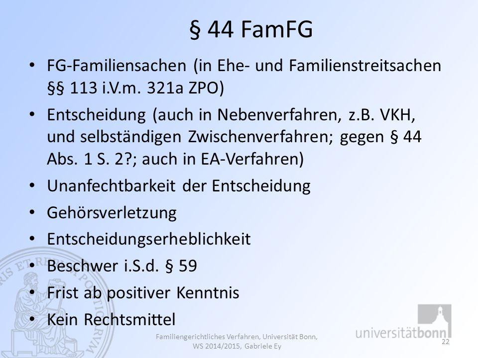 § 44 FamFG FG-Familiensachen (in Ehe- und Familienstreitsachen §§ 113 i.V.m. 321a ZPO) Entscheidung (auch in Nebenverfahren, z.B. VKH, und selbständig
