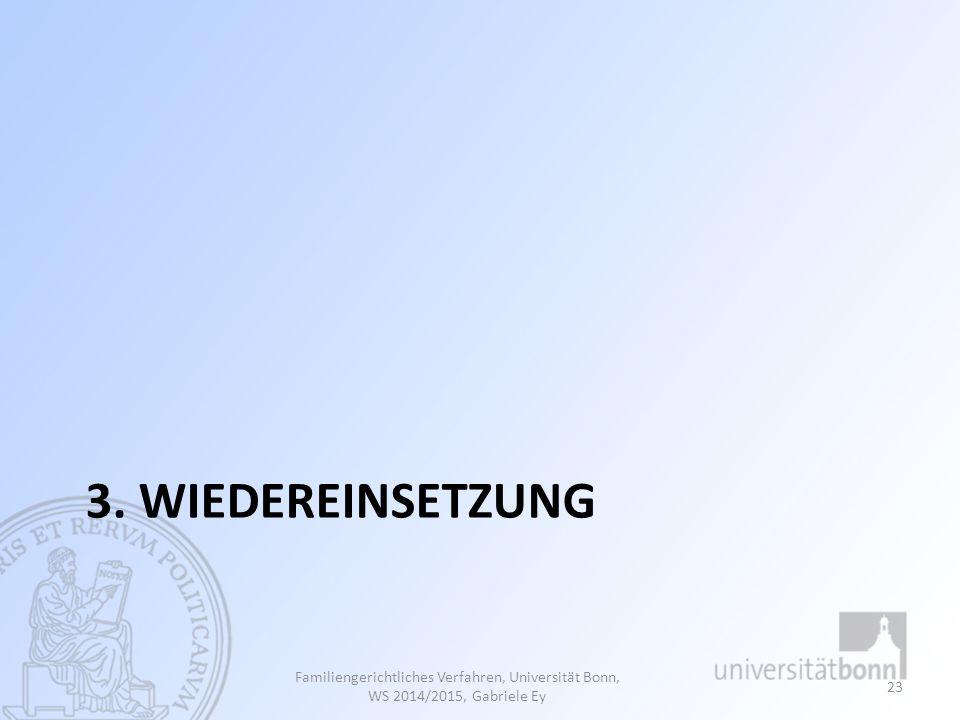3. WIEDEREINSETZUNG Familiengerichtliches Verfahren, Universität Bonn, WS 2014/2015, Gabriele Ey 23