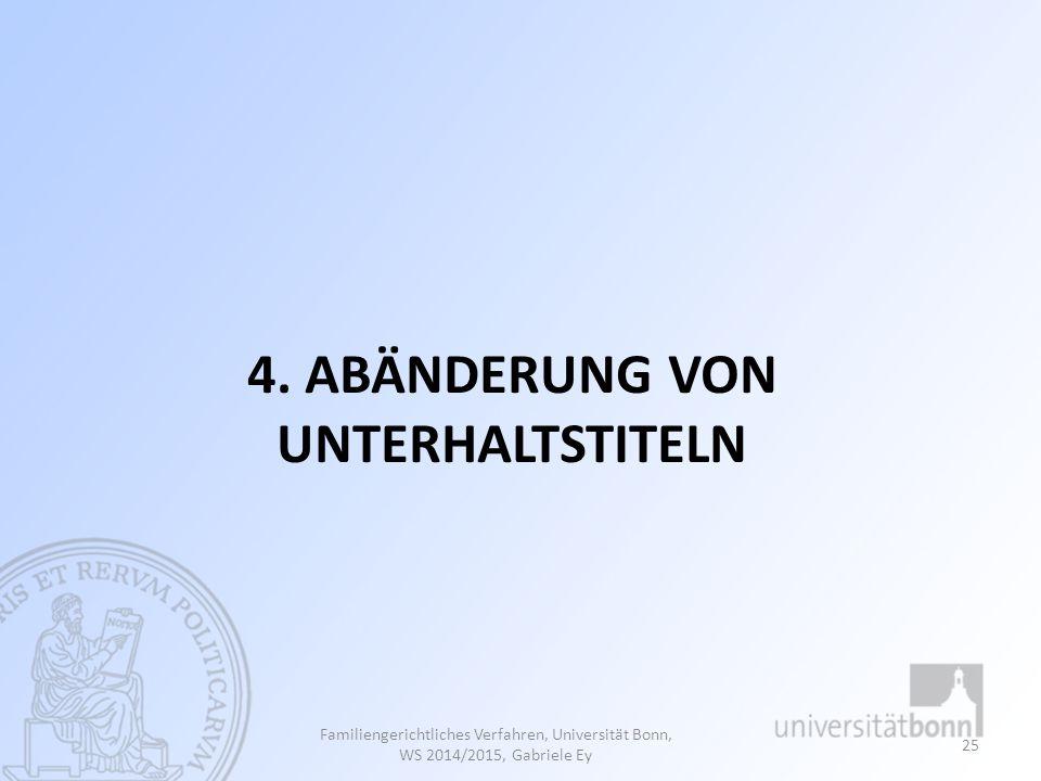 4. ABÄNDERUNG VON UNTERHALTSTITELN Familiengerichtliches Verfahren, Universität Bonn, WS 2014/2015, Gabriele Ey 25