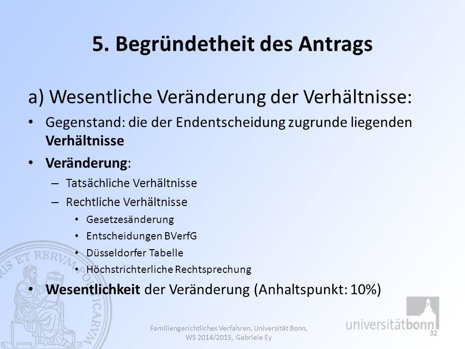 5. Begründetheit des Antrags a) Wesentliche Veränderung der Verhältnisse: Gegenstand: die der Endentscheidung zugrunde liegenden Verhältnisse Veränder