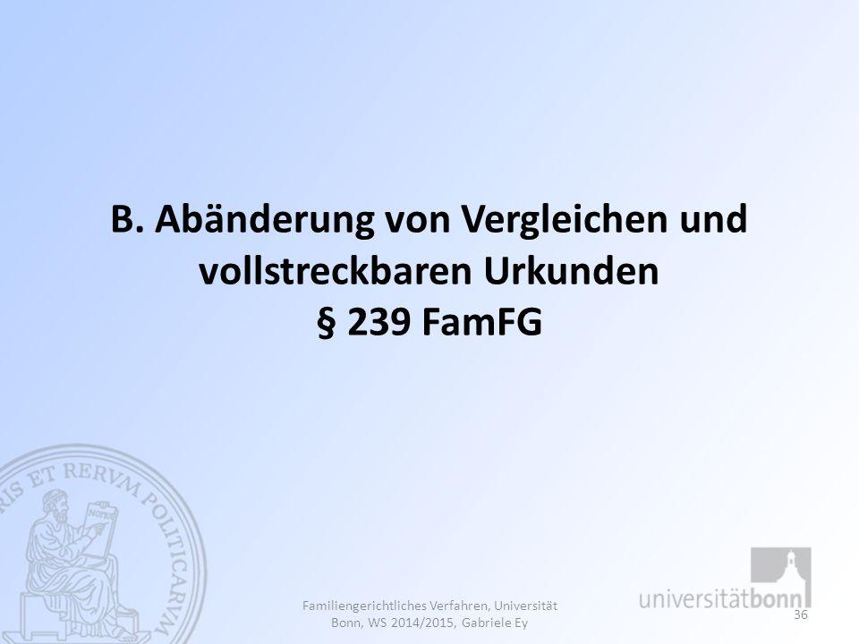 B. Abänderung von Vergleichen und vollstreckbaren Urkunden § 239 FamFG Familiengerichtliches Verfahren, Universität Bonn, WS 2014/2015, Gabriele Ey 36