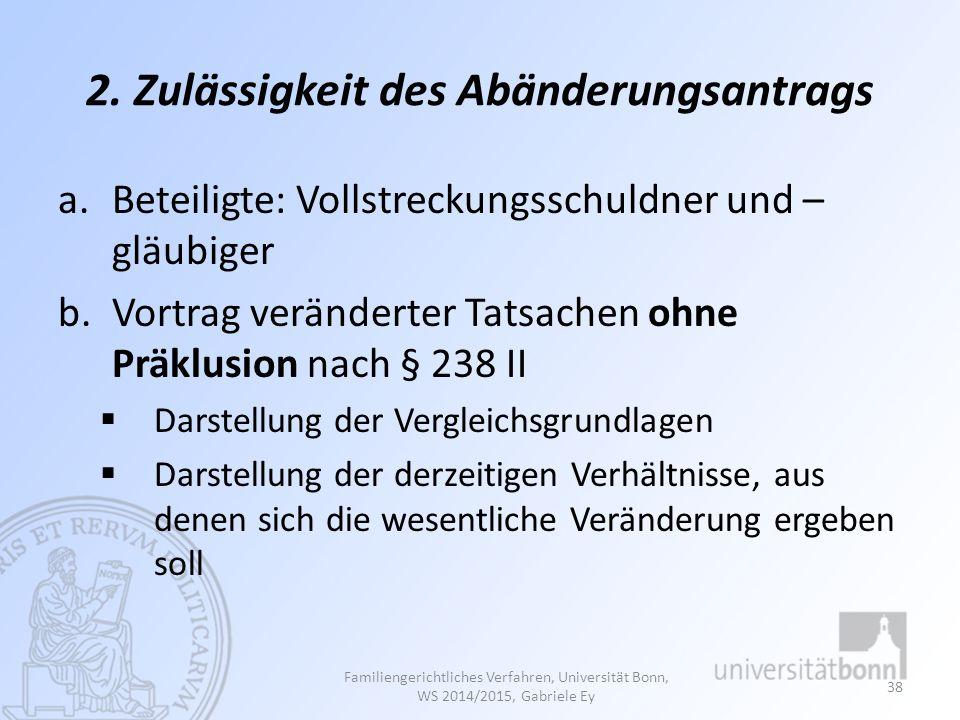 2. Zulässigkeit des Abänderungsantrags a.Beteiligte: Vollstreckungsschuldner und – gläubiger b.Vortrag veränderter Tatsachen ohne Präklusion nach § 23