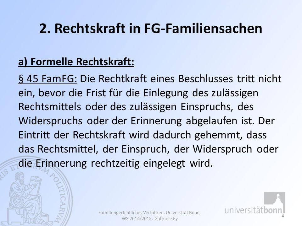 2. Rechtskraft in FG-Familiensachen a) Formelle Rechtskraft: § 45 FamFG: Die Rechtkraft eines Beschlusses tritt nicht ein, bevor die Frist für die Ein
