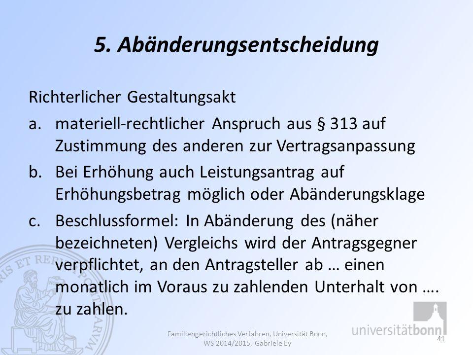 5. Abänderungsentscheidung Richterlicher Gestaltungsakt a.materiell-rechtlicher Anspruch aus § 313 auf Zustimmung des anderen zur Vertragsanpassung b.
