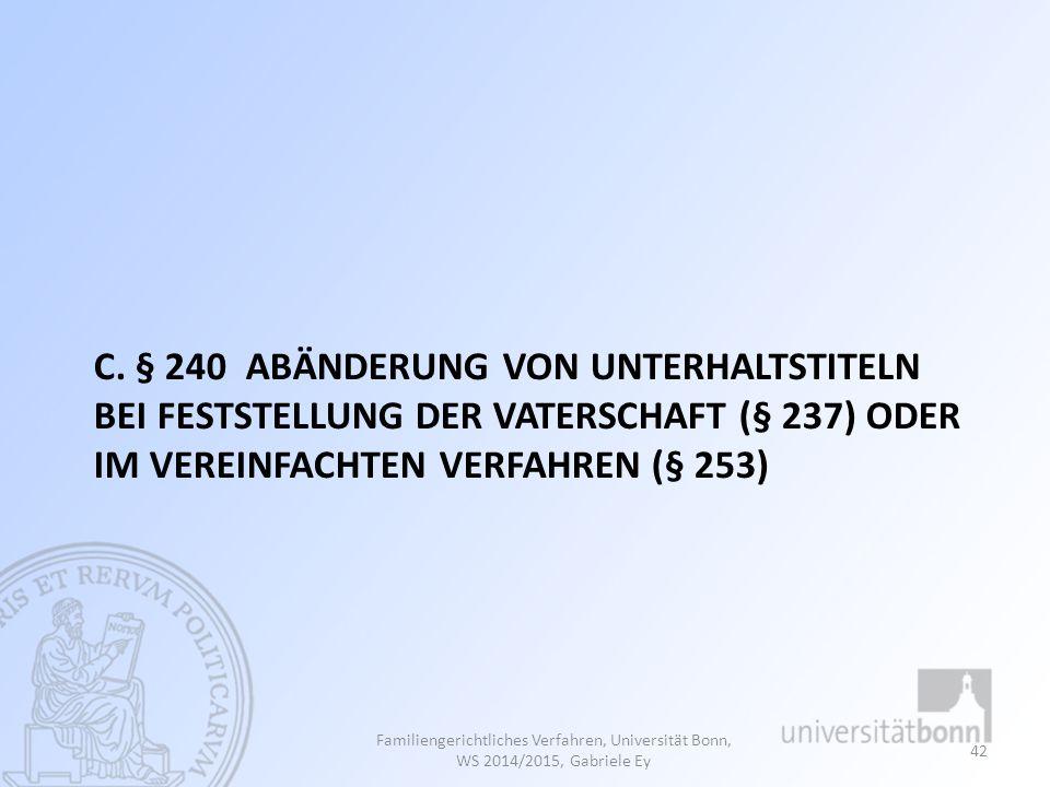 C. § 240 ABÄNDERUNG VON UNTERHALTSTITELN BEI FESTSTELLUNG DER VATERSCHAFT (§ 237) ODER IM VEREINFACHTEN VERFAHREN (§ 253) Familiengerichtliches Verfah