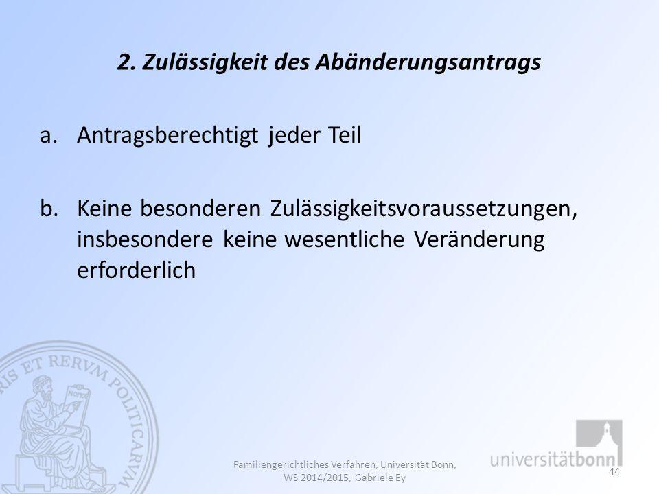 2. Zulässigkeit des Abänderungsantrags a.Antragsberechtigt jeder Teil b.Keine besonderen Zulässigkeitsvoraussetzungen, insbesondere keine wesentliche