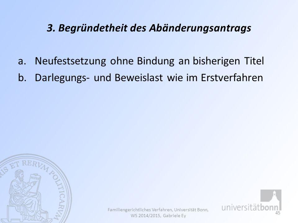 3. Begründetheit des Abänderungsantrags a.Neufestsetzung ohne Bindung an bisherigen Titel b.Darlegungs- und Beweislast wie im Erstverfahren Familienge