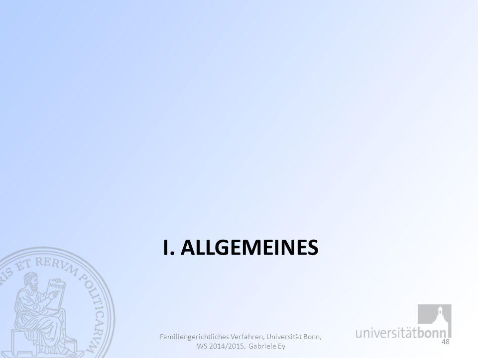 I. ALLGEMEINES Familiengerichtliches Verfahren, Universität Bonn, WS 2014/2015, Gabriele Ey 48