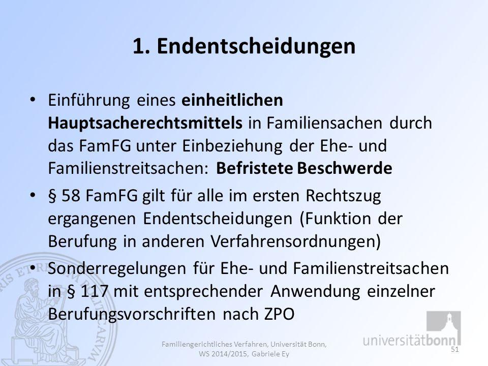 1. Endentscheidungen Einführung eines einheitlichen Hauptsacherechtsmittels in Familiensachen durch das FamFG unter Einbeziehung der Ehe- und Familien