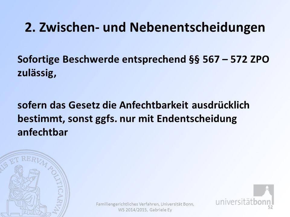 2. Zwischen- und Nebenentscheidungen Sofortige Beschwerde entsprechend §§ 567 – 572 ZPO zulässig, sofern das Gesetz die Anfechtbarkeit ausdrücklich be