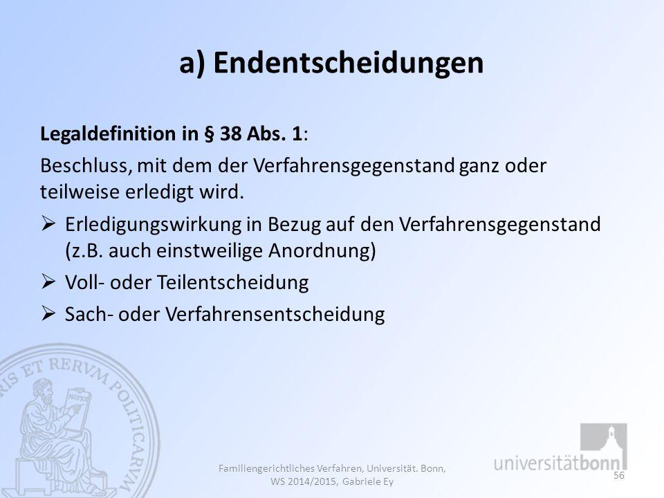 a) Endentscheidungen Legaldefinition in § 38 Abs. 1: Beschluss, mit dem der Verfahrensgegenstand ganz oder teilweise erledigt wird.  Erledigungswirku