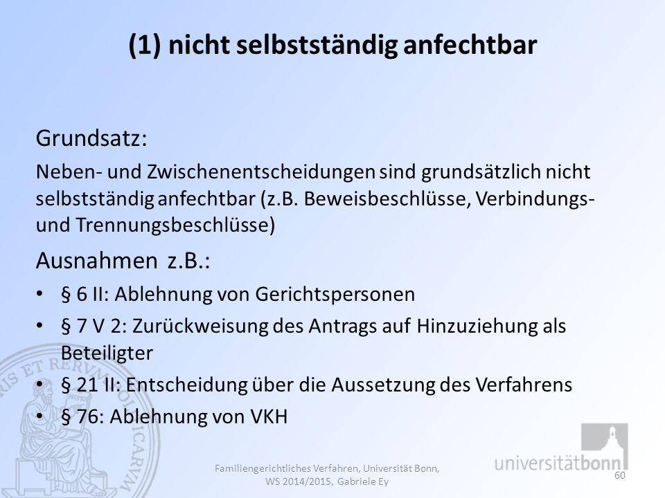 (1) nicht selbstständig anfechtbar Grundsatz: Neben- und Zwischenentscheidungen sind grundsätzlich nicht selbstständig anfechtbar (z.B. Beweisbeschlüs