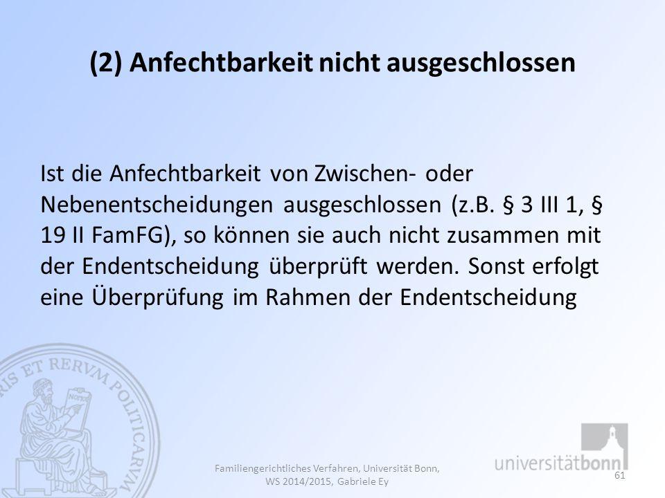 (2) Anfechtbarkeit nicht ausgeschlossen Ist die Anfechtbarkeit von Zwischen- oder Nebenentscheidungen ausgeschlossen (z.B. § 3 III 1, § 19 II FamFG),