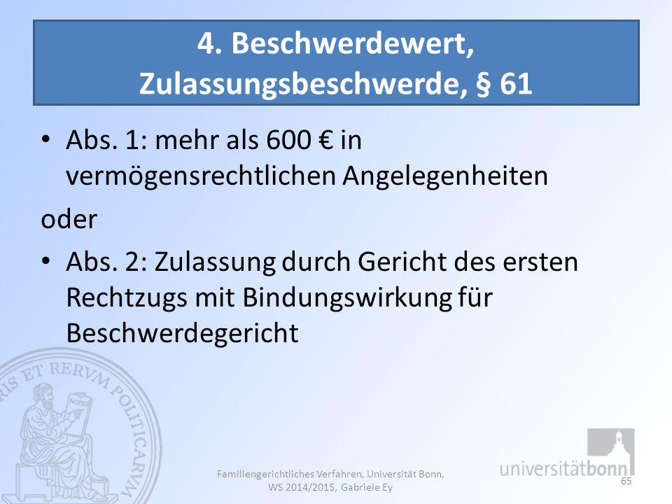 4. Beschwerdewert, Zulassungsbeschwerde, § 61 Abs. 1: mehr als 600 € in vermögensrechtlichen Angelegenheiten oder Abs. 2: Zulassung durch Gericht des