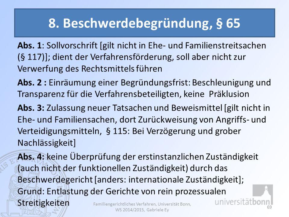 8. Beschwerdebegründung, § 65 Abs. 1: Sollvorschrift [gilt nicht in Ehe- und Familienstreitsachen (§ 117)]; dient der Verfahrensförderung, soll aber n