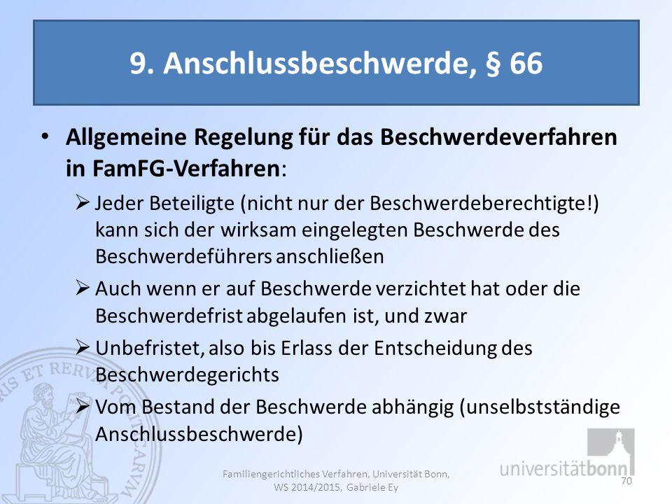 9. Anschlussbeschwerde, § 66 Allgemeine Regelung für das Beschwerdeverfahren in FamFG-Verfahren:  Jeder Beteiligte (nicht nur der Beschwerdeberechtig