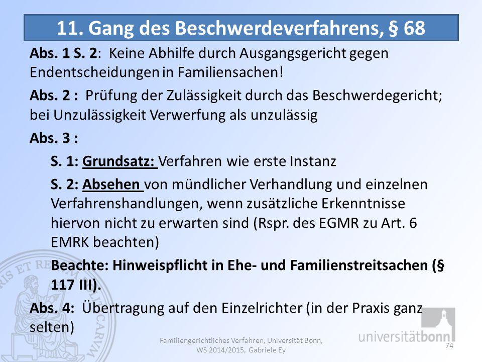 11. Gang des Beschwerdeverfahrens, § 68 Abs. 1 S. 2: Keine Abhilfe durch Ausgangsgericht gegen Endentscheidungen in Familiensachen! Abs. 2 : Prüfung d