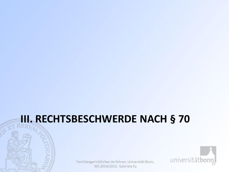 III. RECHTSBESCHWERDE NACH § 70 Familiengerichtliches Verfahren, Universität Bonn, WS 2014/2015, Gabriele Ey 77