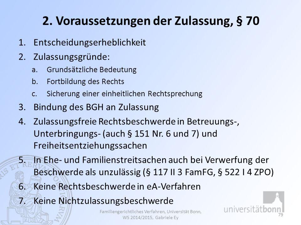 2. Voraussetzungen der Zulassung, § 70 1.Entscheidungserheblichkeit 2.Zulassungsgründe: a.Grundsätzliche Bedeutung b.Fortbildung des Rechts c.Sicherun