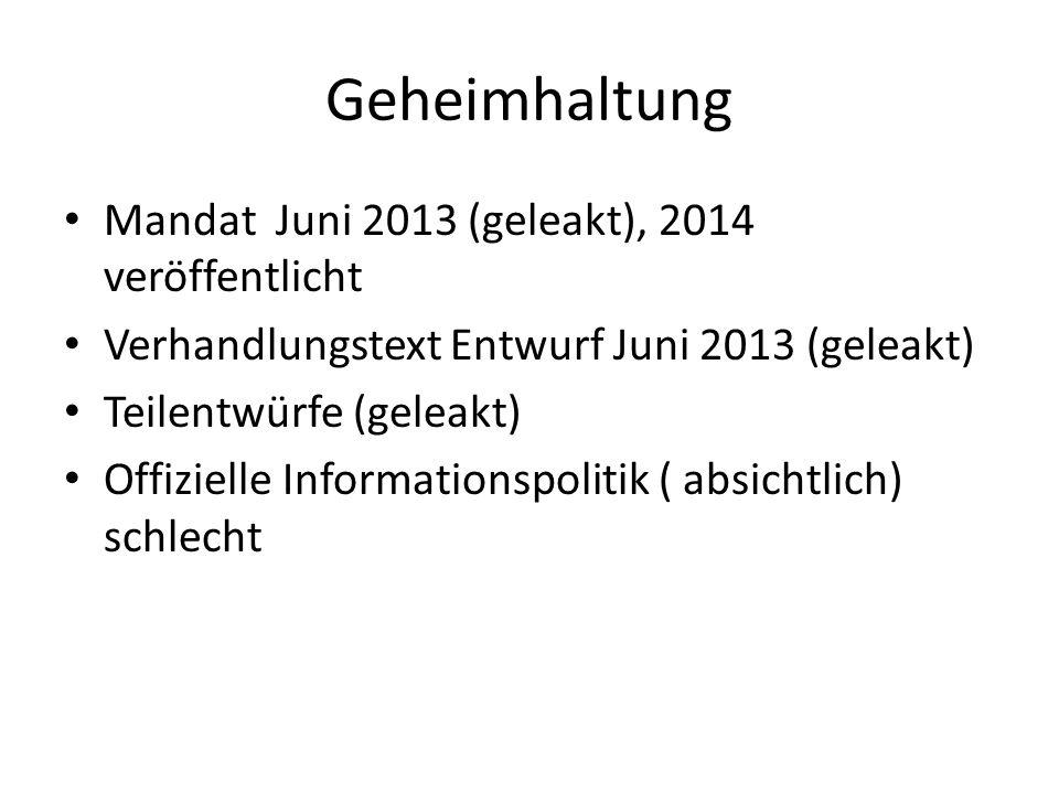 Geheimhaltung Mandat Juni 2013 (geleakt), 2014 veröffentlicht Verhandlungstext Entwurf Juni 2013 (geleakt) Teilentwürfe (geleakt) Offizielle Informationspolitik ( absichtlich) schlecht