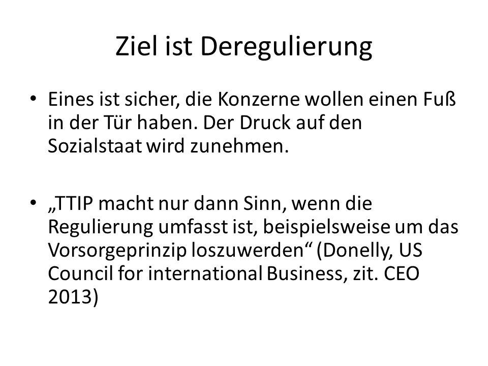 Ziel ist Deregulierung Eines ist sicher, die Konzerne wollen einen Fuß in der Tür haben.