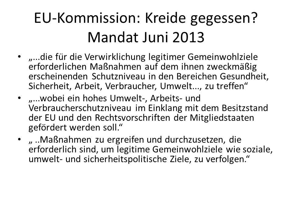 """EU-Kommission: Kreide gegessen? Mandat Juni 2013 """"...die für die Verwirklichung legitimer Gemeinwohlziele erforderlichen Maßnahmen auf dem ihnen zwec"""
