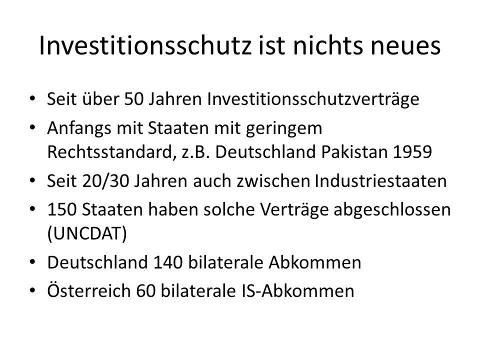 Investitionsschutz ist nichts neues Seit über 50 Jahren Investitionsschutzverträge Anfangs mit Staaten mit geringem Rechtsstandard, z.B.