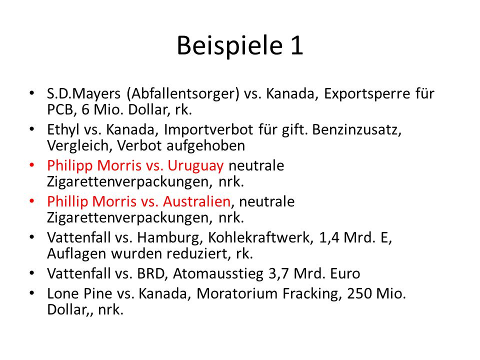 Beispiele 1 S.D.Mayers (Abfallentsorger) vs. Kanada, Exportsperre für PCB, 6 Mio. Dollar, rk. Ethyl vs. Kanada, Importverbot für gift. Benzinzusatz, V