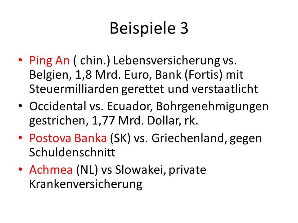 Beispiele 3 Ping An ( chin.) Lebensversicherung vs. Belgien, 1,8 Mrd. Euro, Bank (Fortis) mit Steuermilliarden gerettet und verstaatlicht Occidental v