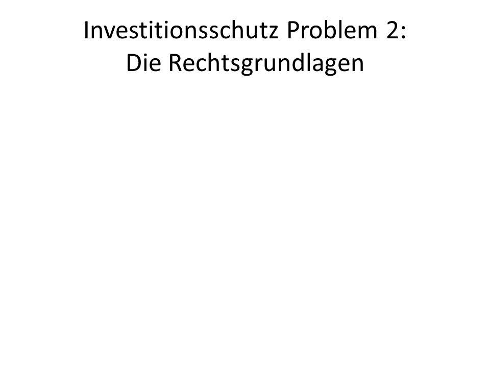 Investitionsschutz Problem 2: Die Rechtsgrundlagen