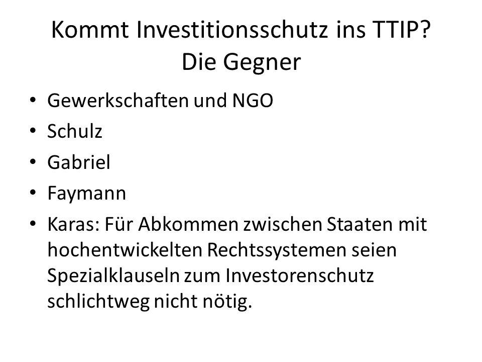 Kommt Investitionsschutz ins TTIP? Die Gegner Gewerkschaften und NGO Schulz Gabriel Faymann Karas: Für Abkommen zwischen Staaten mit hochentwickelten