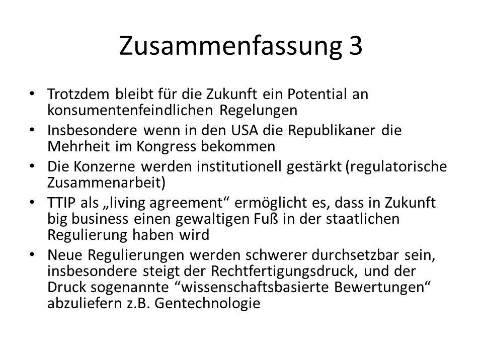 Zusammenfassung 3 Trotzdem bleibt für die Zukunft ein Potential an konsumentenfeindlichen Regelungen Insbesondere wenn in den USA die Republikaner die
